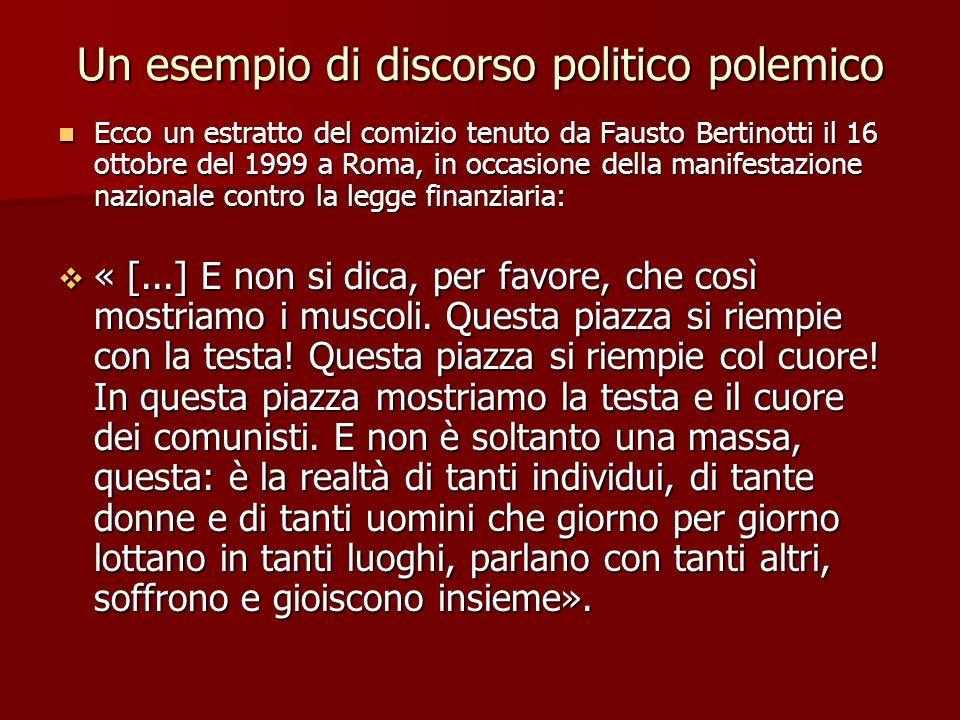 Un esempio di discorso politico polemico Ecco un estratto del comizio tenuto da Fausto Bertinotti il 16 ottobre del 1999 a Roma, in occasione della ma