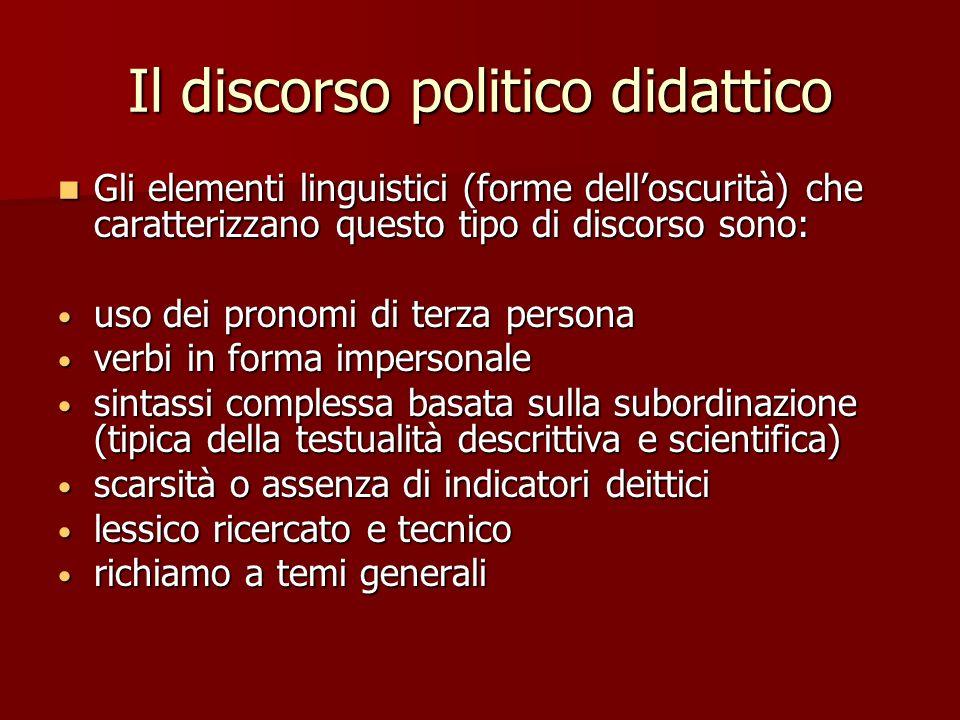 Il discorso politico didattico Gli elementi linguistici (forme delloscurità) che caratterizzano questo tipo di discorso sono: Gli elementi linguistici