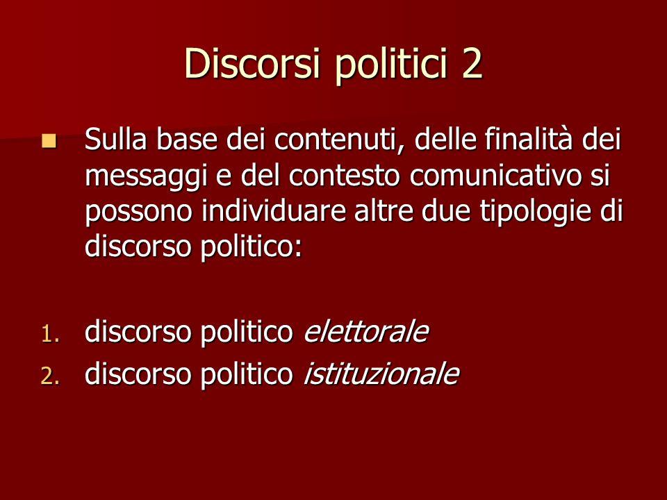 Discorsi politici 2 Sulla base dei contenuti, delle finalità dei messaggi e del contesto comunicativo si possono individuare altre due tipologie di di