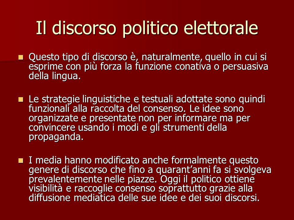 Il discorso politico elettorale Questo tipo di discorso è, naturalmente, quello in cui si esprime con più forza la funzione conativa o persuasiva dell