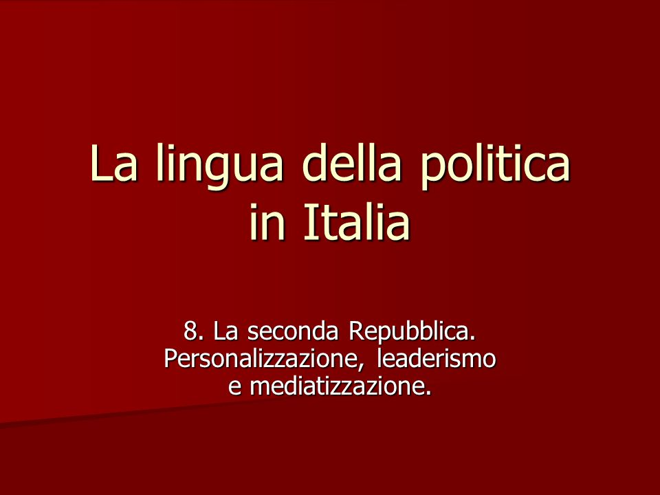 Dalla prima alla seconda Repubblica Il passaggio dalla prima alla seconda Repubblica è stato segnato da novità storiche, politiche e comunicative.