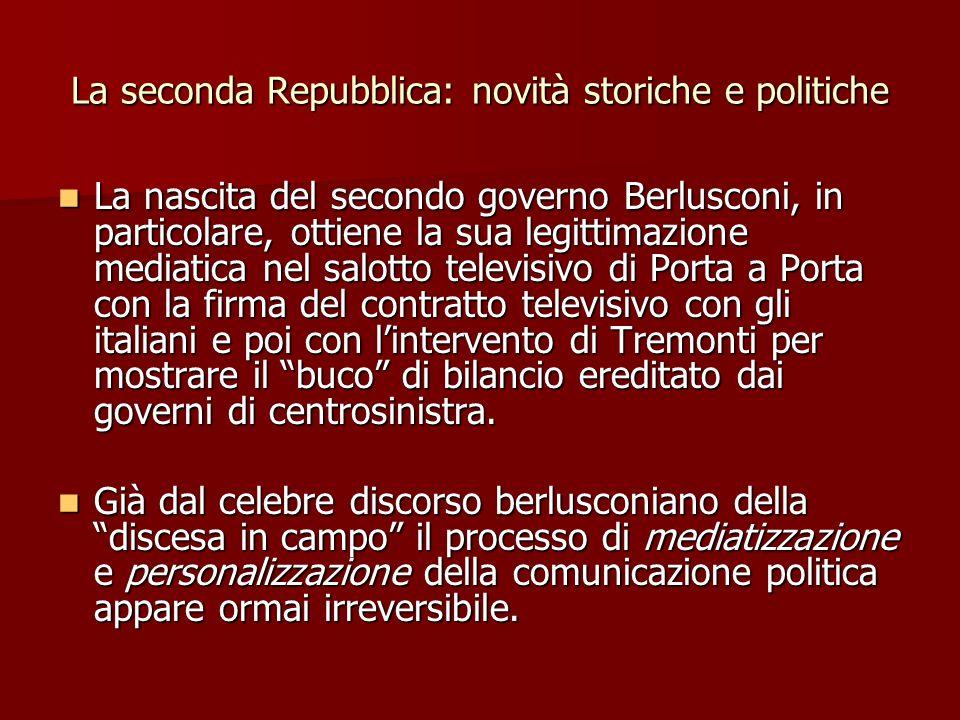 La seconda Repubblica: novità storiche e politiche La nascita del secondo governo Berlusconi, in particolare, ottiene la sua legittimazione mediatica