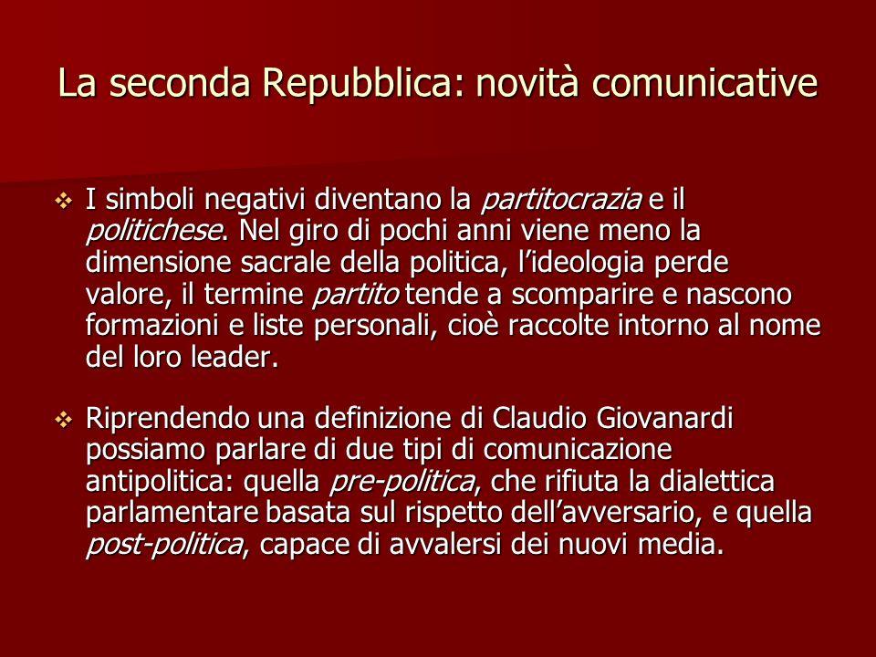 La seconda Repubblica: novità comunicative I simboli negativi diventano la partitocrazia e il politichese. Nel giro di pochi anni viene meno la dimens