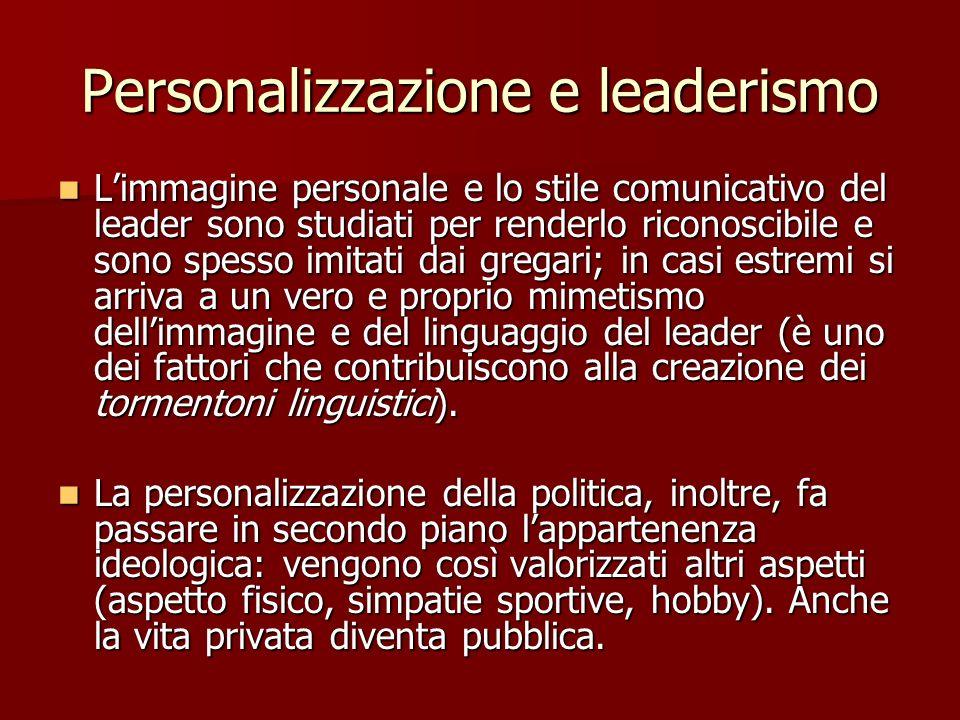 Personalizzazione e leaderismo Limmagine personale e lo stile comunicativo del leader sono studiati per renderlo riconoscibile e sono spesso imitati d