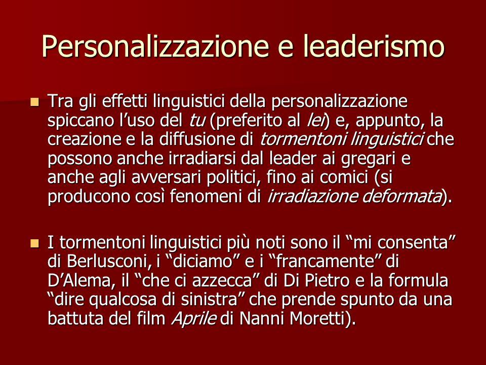 Personalizzazione e leaderismo Tra gli effetti linguistici della personalizzazione spiccano luso del tu (preferito al lei) e, appunto, la creazione e