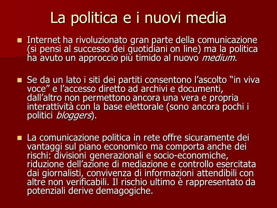 La politica e i nuovi media Internet ha rivoluzionato gran parte della comunicazione (si pensi al successo dei quotidiani on line) ma la politica ha a
