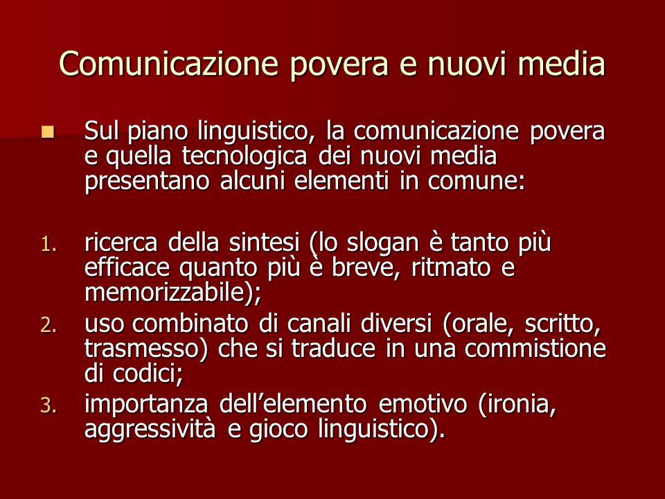 Comunicazione povera e nuovi media Sul piano linguistico, la comunicazione povera e quella tecnologica dei nuovi media presentano alcuni elementi in c