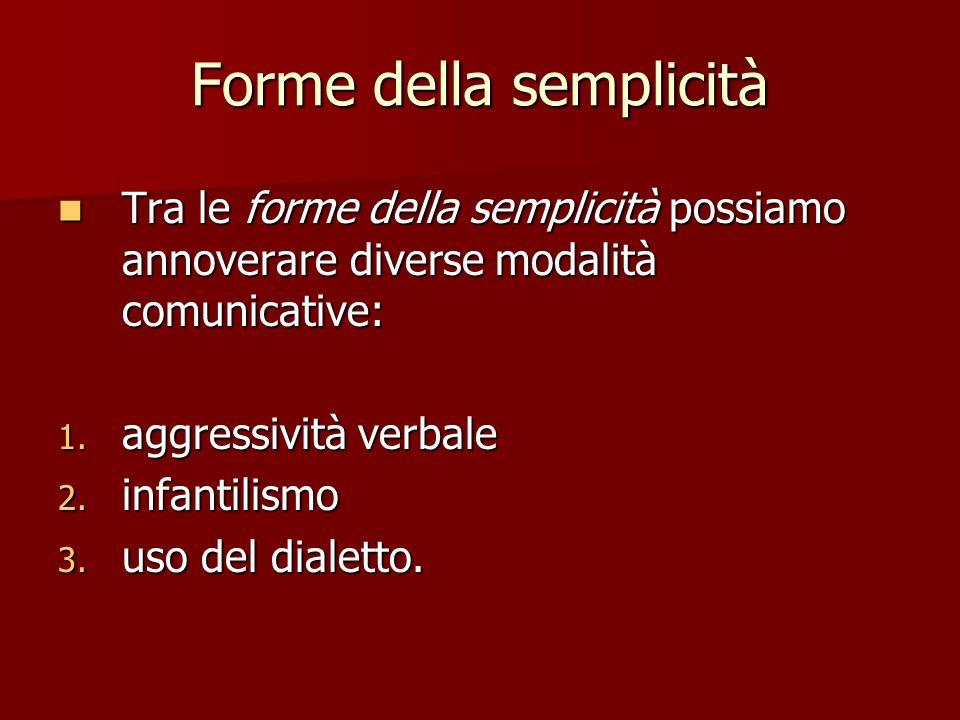 Forme della semplicità Tra le forme della semplicità possiamo annoverare diverse modalità comunicative: Tra le forme della semplicità possiamo annover