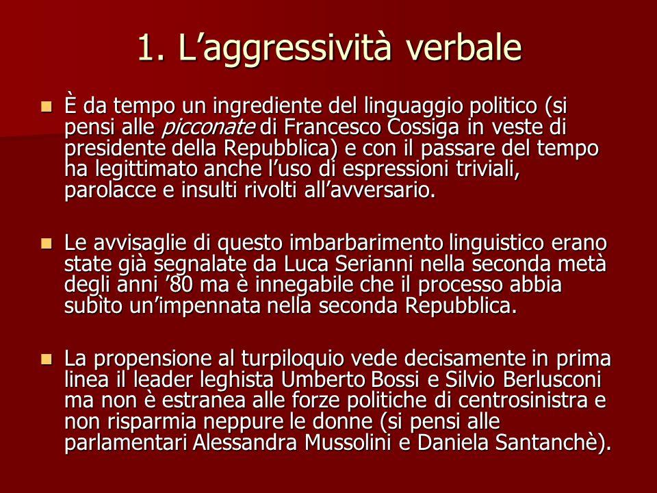 1. Laggressività verbale È da tempo un ingrediente del linguaggio politico (si pensi alle picconate di Francesco Cossiga in veste di presidente della