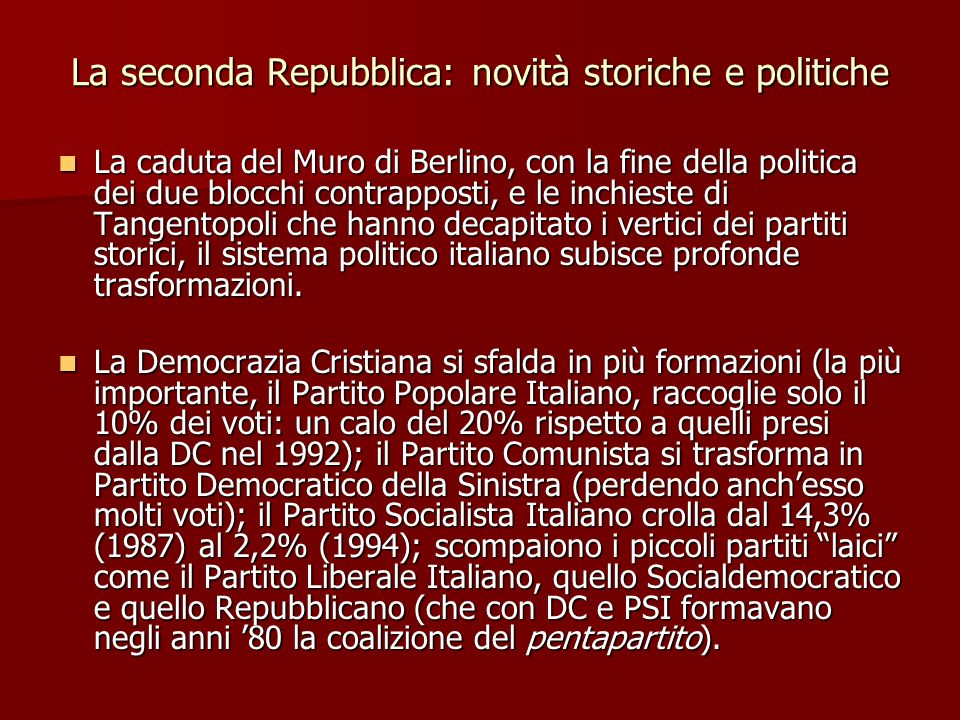 La seconda Repubblica: novità storiche e politiche La caduta del Muro di Berlino, con la fine della politica dei due blocchi contrapposti, e le inchie