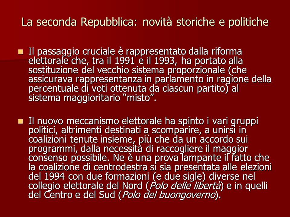 La seconda Repubblica: novità storiche e politiche Il passaggio cruciale è rappresentato dalla riforma elettorale che, tra il 1991 e il 1993, ha porta