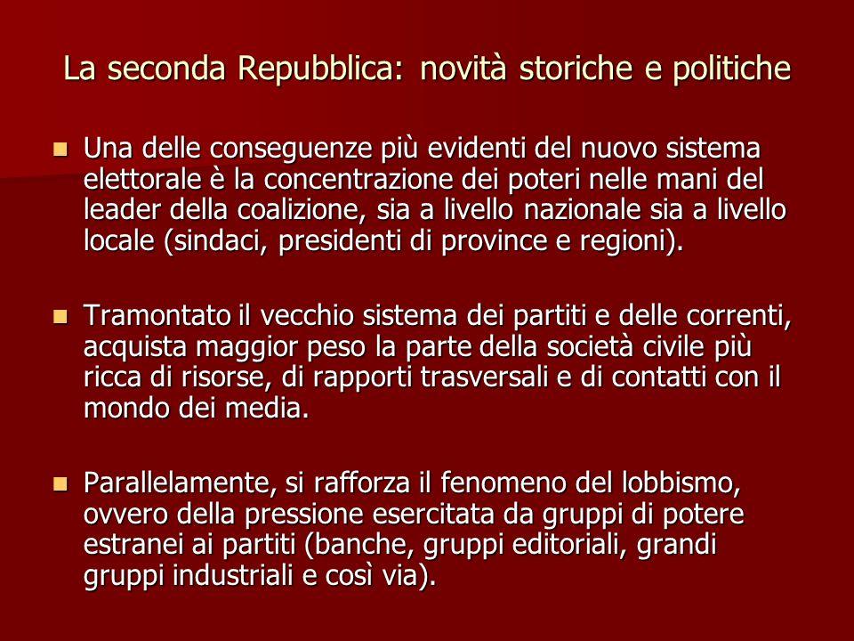 La seconda Repubblica: novità storiche e politiche Il leaderismo si combina con la personalizzazione della politica: si formano partiti-non partiti di stampo aziendale con un capo che gode di una delega in bianco.