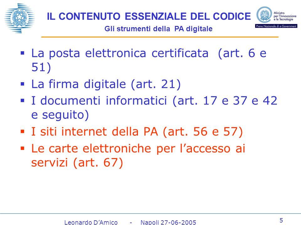 Leonardo DAmico - Napoli 27-06-2005 5 IL CONTENUTO ESSENZIALE DEL CODICE Gli strumenti della PA digitale La posta elettronica certificata (art.