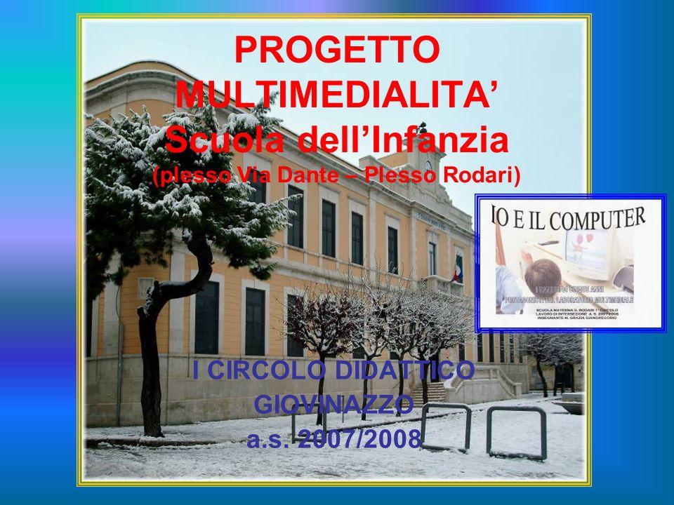 PROGETTO MULTIMEDIALITA Scuola dellInfanzia (plesso Via Dante – Plesso Rodari) I CIRCOLO DIDATTICO GIOVINAZZO a.s. 2007/2008
