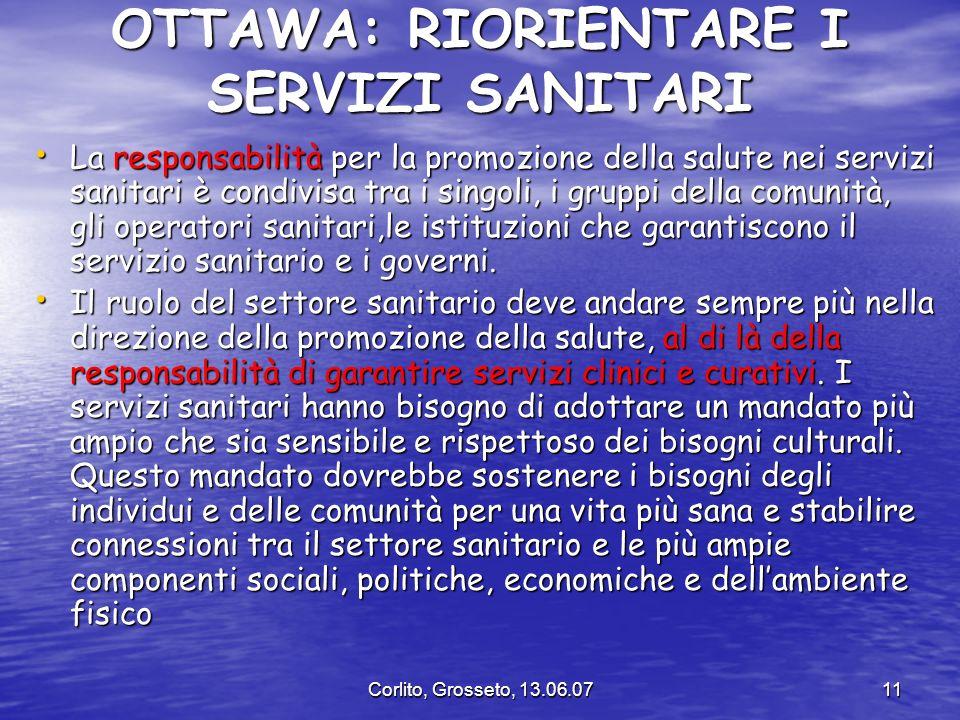 Corlito, Grosseto, 13.06.0711 OTTAWA: RIORIENTARE I SERVIZI SANITARI La responsabilità per la promozione della salute nei servizi sanitari è condivisa