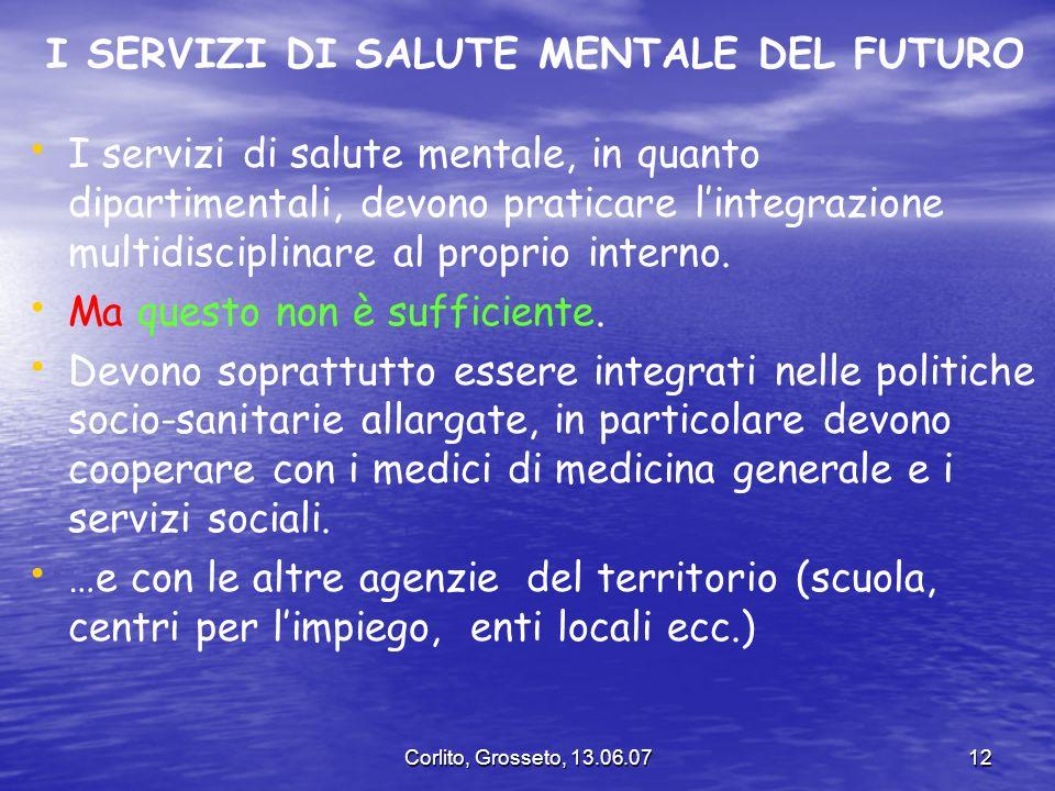 Corlito, Grosseto, 13.06.0712 I SERVIZI DI SALUTE MENTALE DEL FUTURO I servizi di salute mentale, in quanto dipartimentali, devono praticare lintegraz