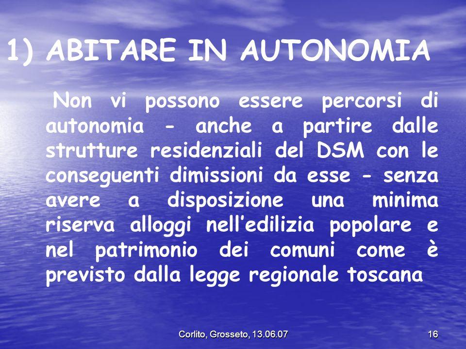 Corlito, Grosseto, 13.06.0716 1) ABITARE IN AUTONOMIA Non vi possono essere percorsi di autonomia - anche a partire dalle strutture residenziali del D