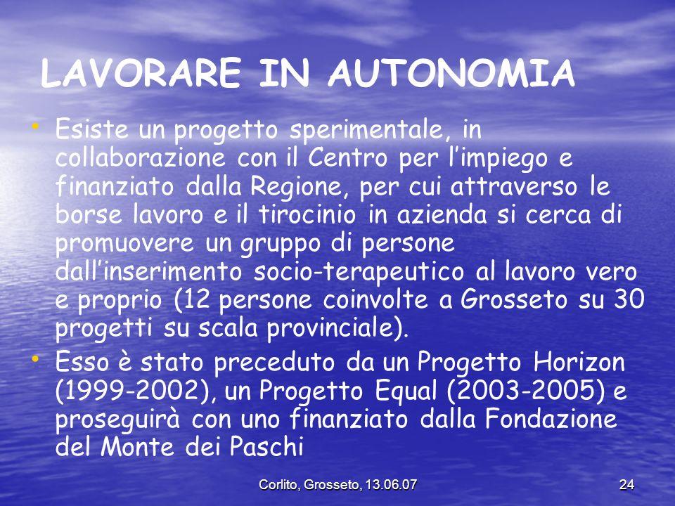 Corlito, Grosseto, 13.06.0724 LAVORARE IN AUTONOMIA Esiste un progetto sperimentale, in collaborazione con il Centro per limpiego e finanziato dalla R