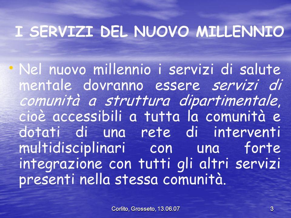 Corlito, Grosseto, 13.06.073 I SERVIZI DEL NUOVO MILLENNIO Nel nuovo millennio i servizi di salute mentale dovranno essere servizi di comunità a strut
