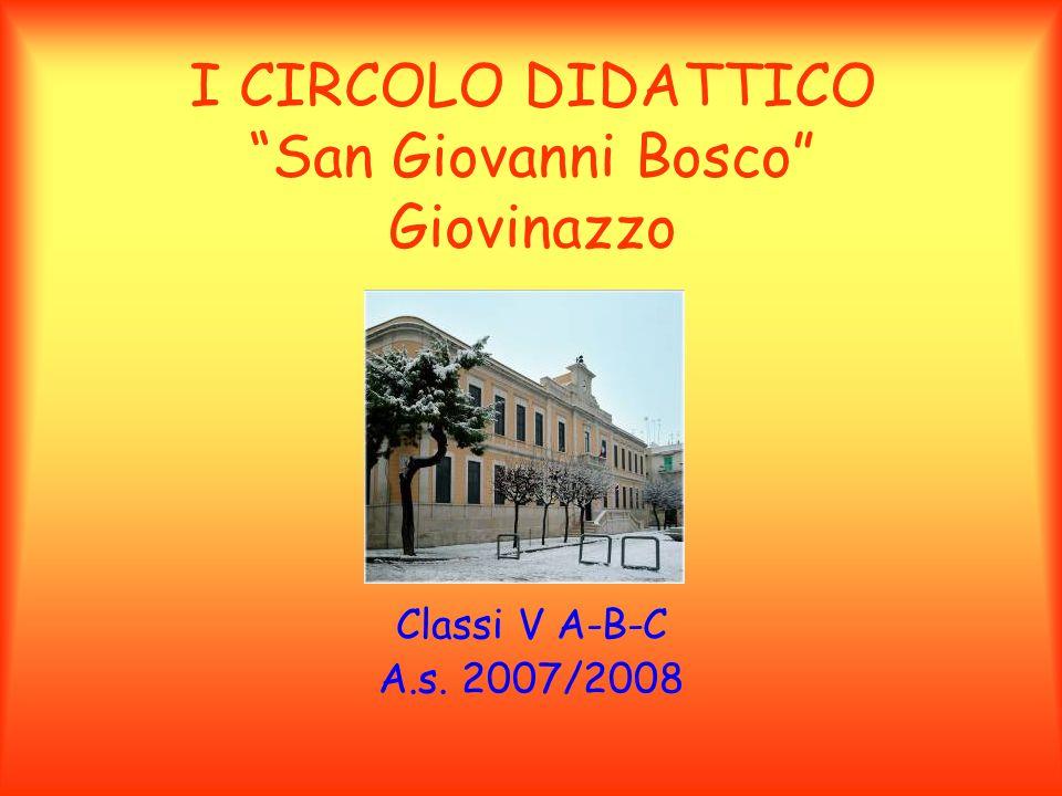 I CIRCOLO DIDATTICO San Giovanni Bosco Giovinazzo Classi V A-B-C A.s. 2007/2008