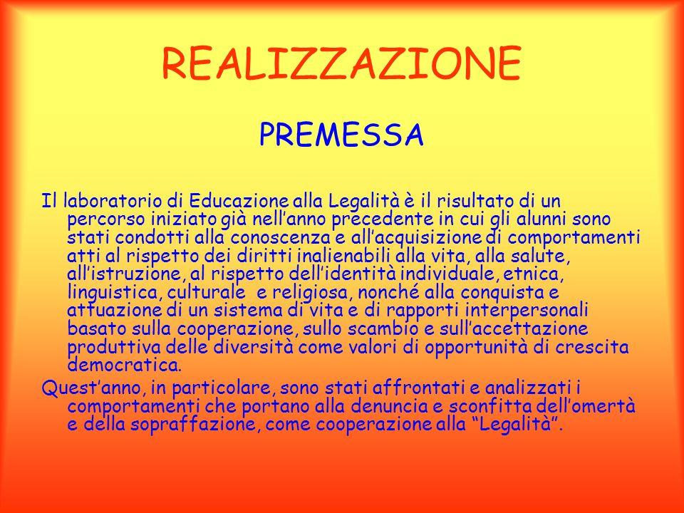 REALIZZAZIONE PREMESSA Il laboratorio di Educazione alla Legalità è il risultato di un percorso iniziato già nellanno precedente in cui gli alunni son