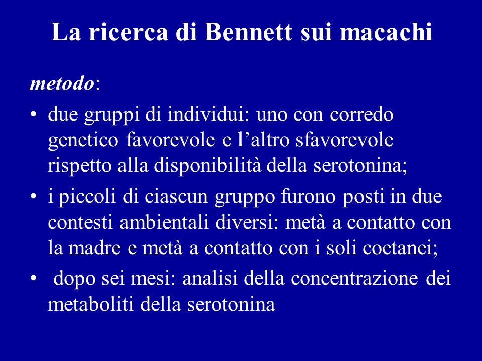La ricerca di Bennett sui macachi metodo: due gruppi di individui: uno con corredo genetico favorevole e laltro sfavorevole rispetto alla disponibilit