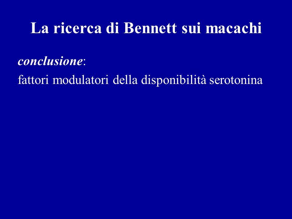La ricerca di Bennett sui macachi conclusione: fattori modulatori della disponibilità serotonina