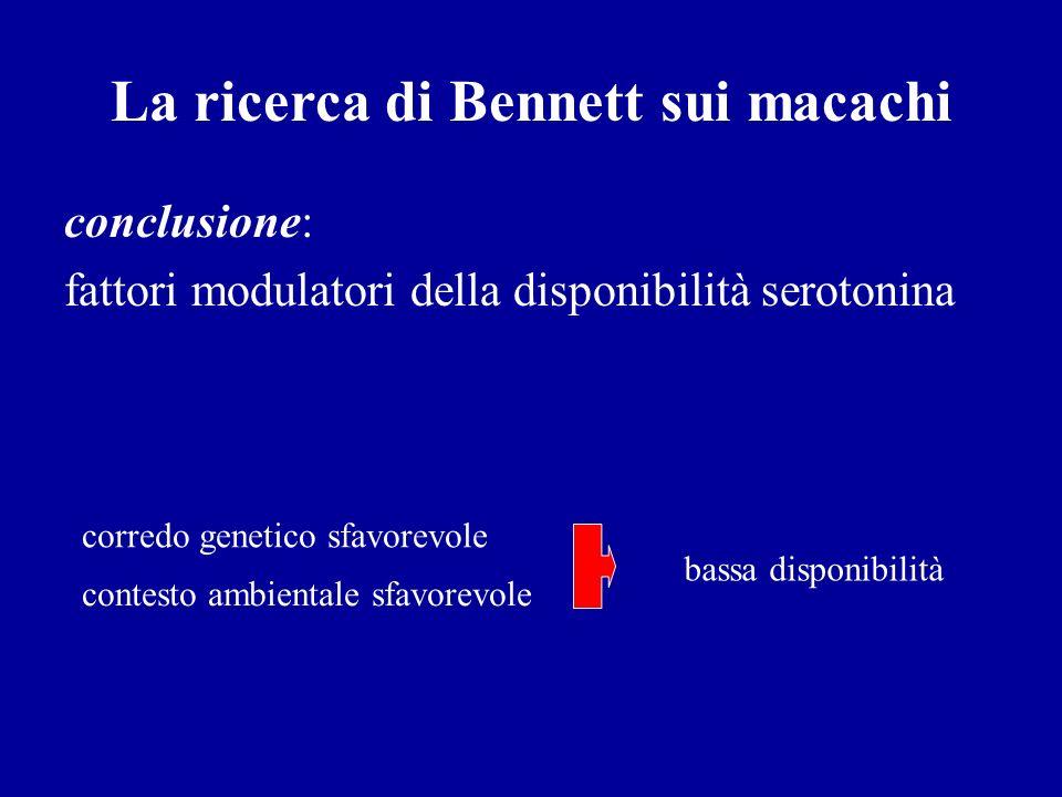 La ricerca di Bennett sui macachi conclusione: fattori modulatori della disponibilità serotonina corredo genetico sfavorevole contesto ambientale sfav