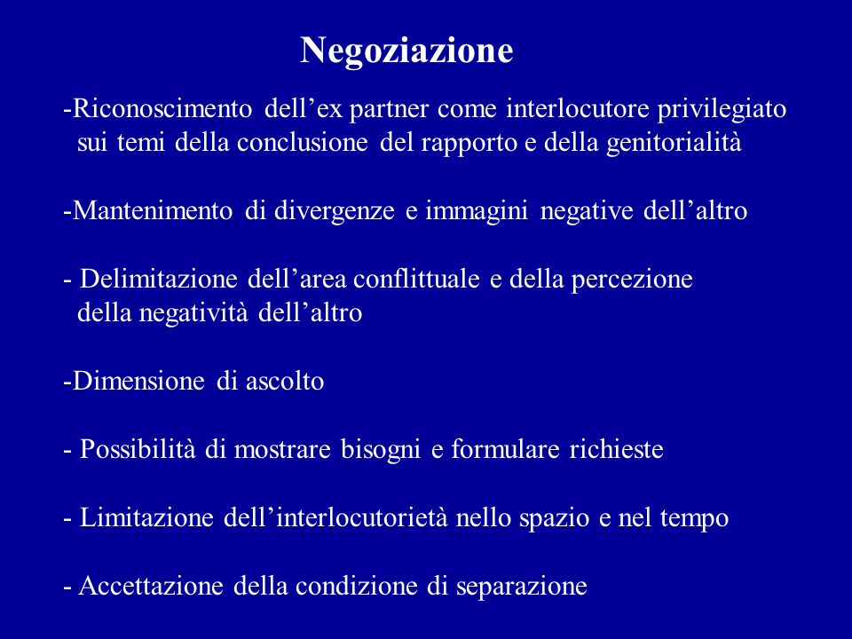 Negoziazione -Riconoscimento dellex partner come interlocutore privilegiato sui temi della conclusione del rapporto e della genitorialità -Manteniment