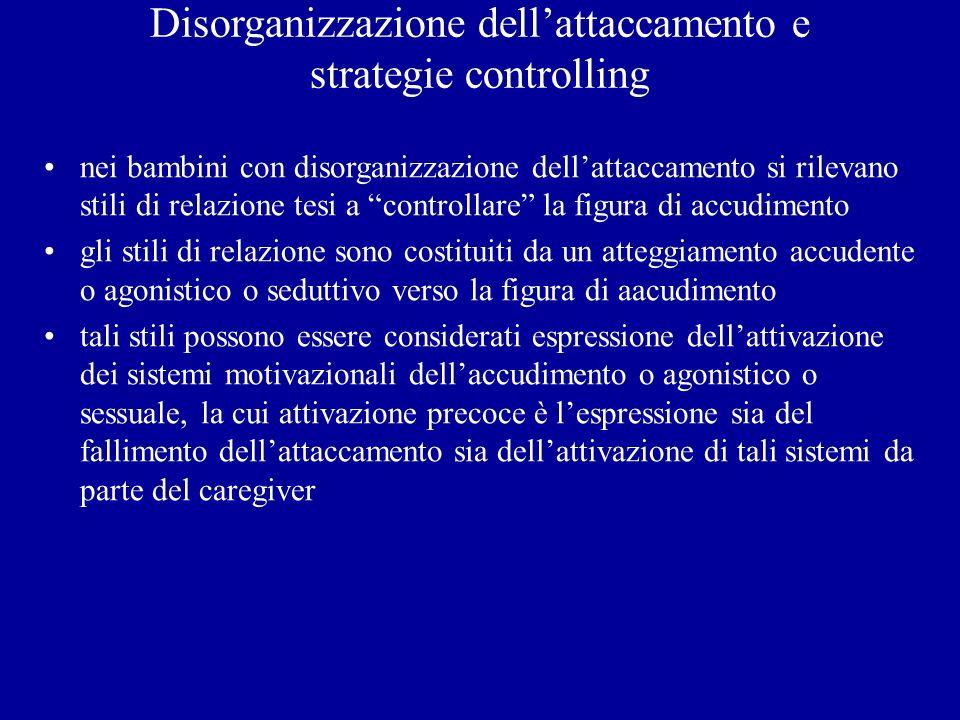 Disorganizzazione dellattaccamento e strategie controlling nei bambini con disorganizzazione dellattaccamento si rilevano stili di relazione tesi a co