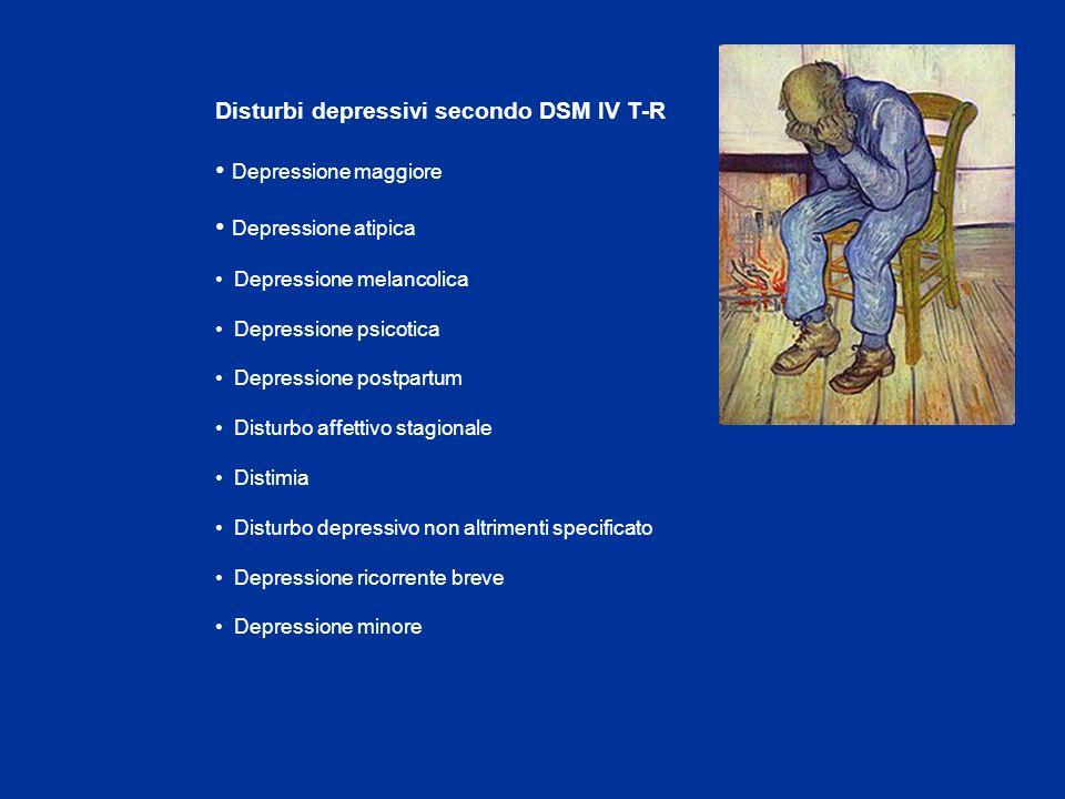 Disturbi depressivi secondo DSM IV T-R Depressione maggiore Depressione atipica Depressione melancolica Depressione psicotica Depressione postpartum D