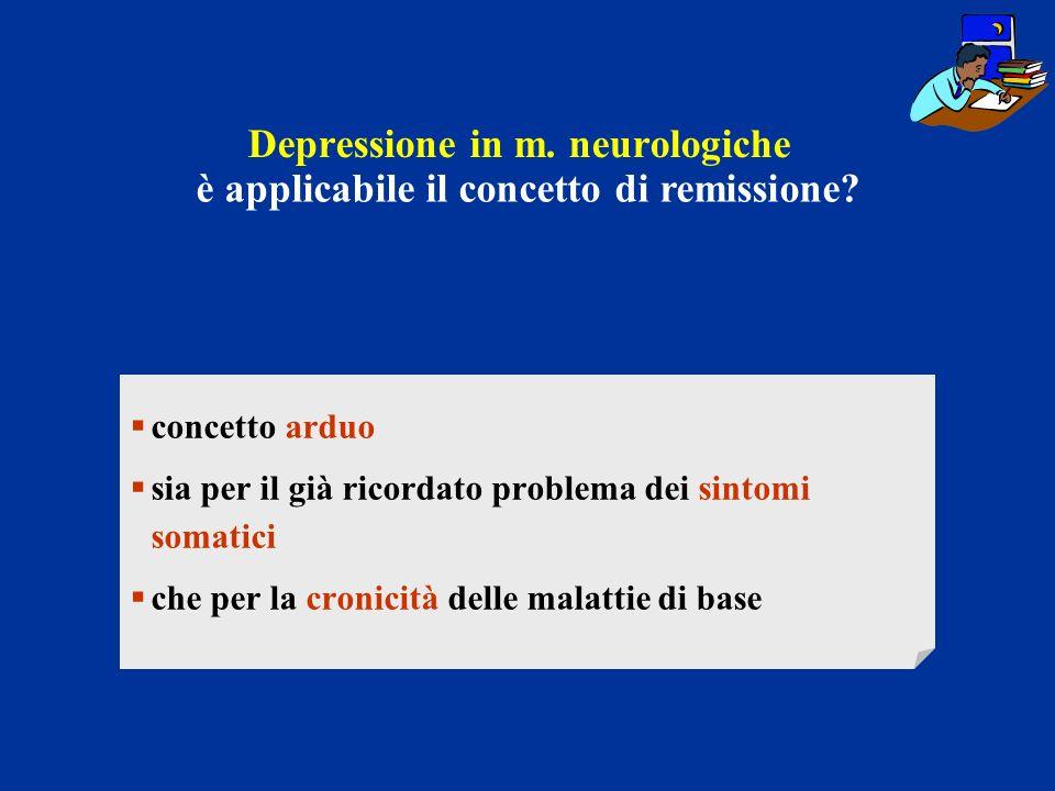 Depressione in m. neurologiche concetto arduo sia per il già ricordato problema dei sintomi somatici che per la cronicità delle malattie di base è app