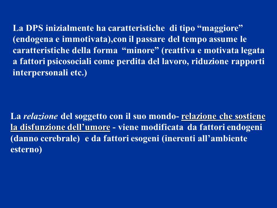 La DPS inizialmente ha caratteristiche di tipo maggiore (endogena e immotivata),con il passare del tempo assume le caratteristiche della forma minore