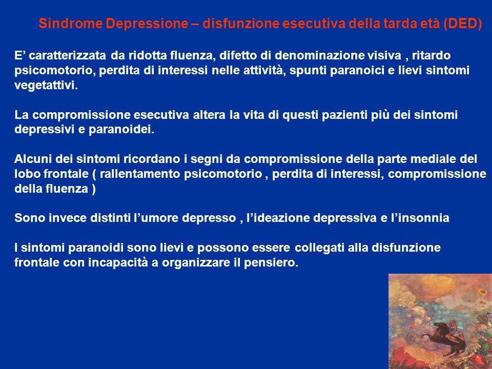 Sindrome Depressione – disfunzione esecutiva della tarda età (DED) E caratterizzata da ridotta fluenza, difetto di denominazione visiva, ritardo psico