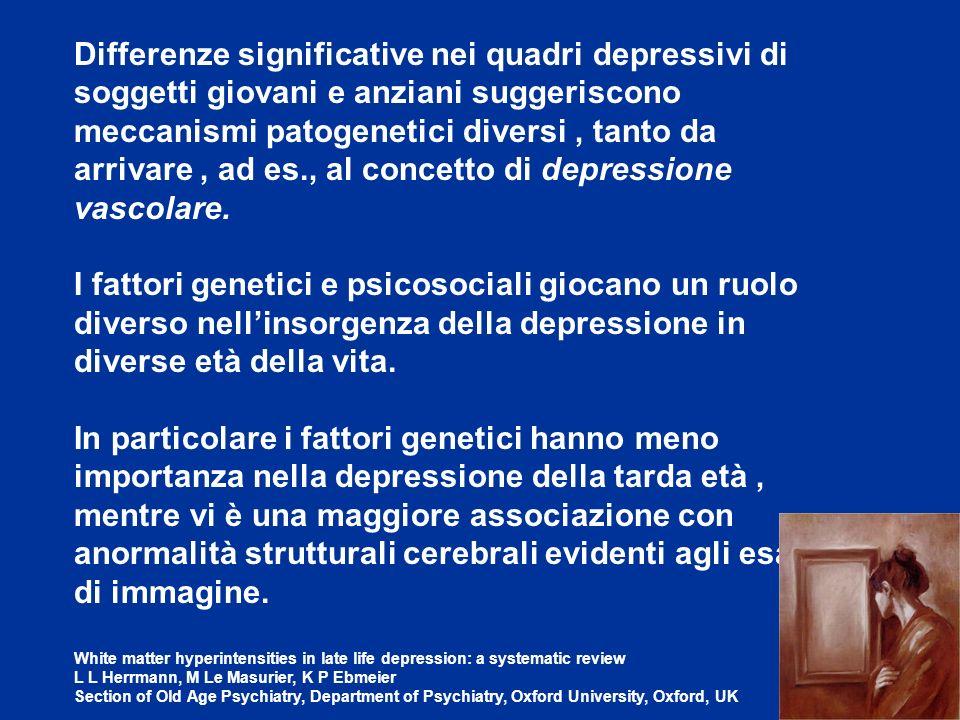 Differenze significative nei quadri depressivi di soggetti giovani e anziani suggeriscono meccanismi patogenetici diversi, tanto da arrivare, ad es.,