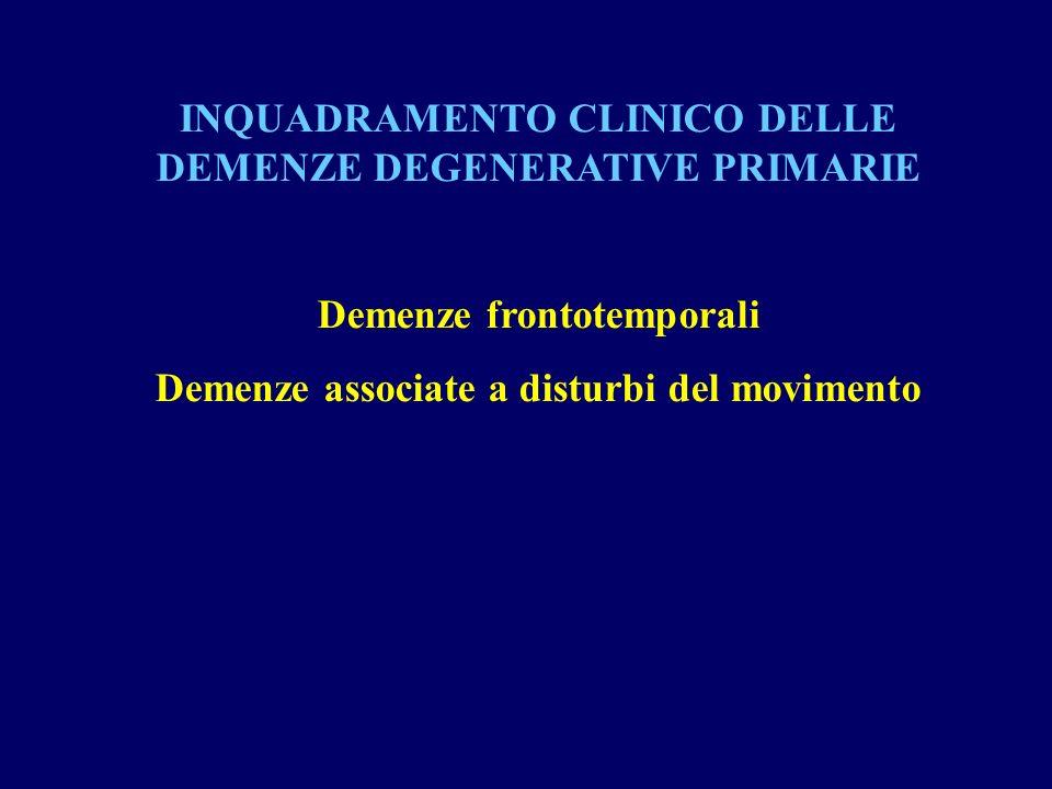 INQUADRAMENTO CLINICO DELLE DEMENZE DEGENERATIVE PRIMARIE Demenze frontotemporali Demenze associate a disturbi del movimento