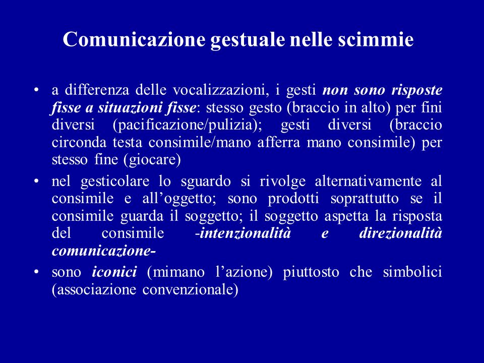 Comunicazione gestuale nelle scimmie a differenza delle vocalizzazioni, i gesti non sono risposte fisse a situazioni fisse: stesso gesto (braccio in a