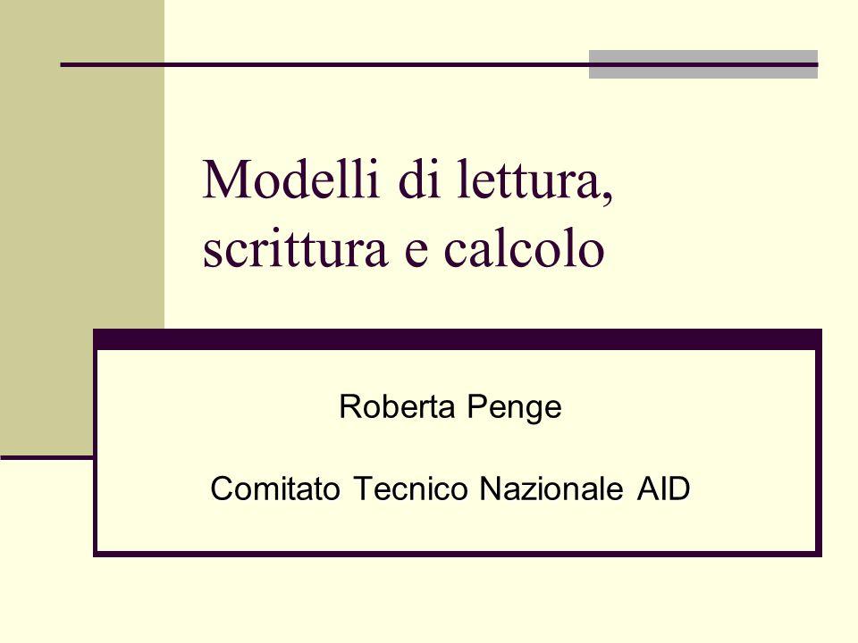 Modelli di lettura, scrittura e calcolo Roberta Penge Comitato Tecnico Nazionale AID