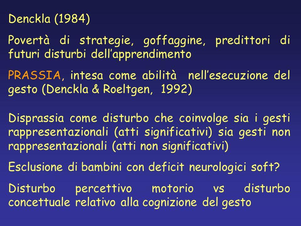 Denckla (1984) Povertà di strategie, goffaggine, predittori di futuri disturbi dellapprendimento PRASSIA, intesa come abilità nellesecuzione del gesto
