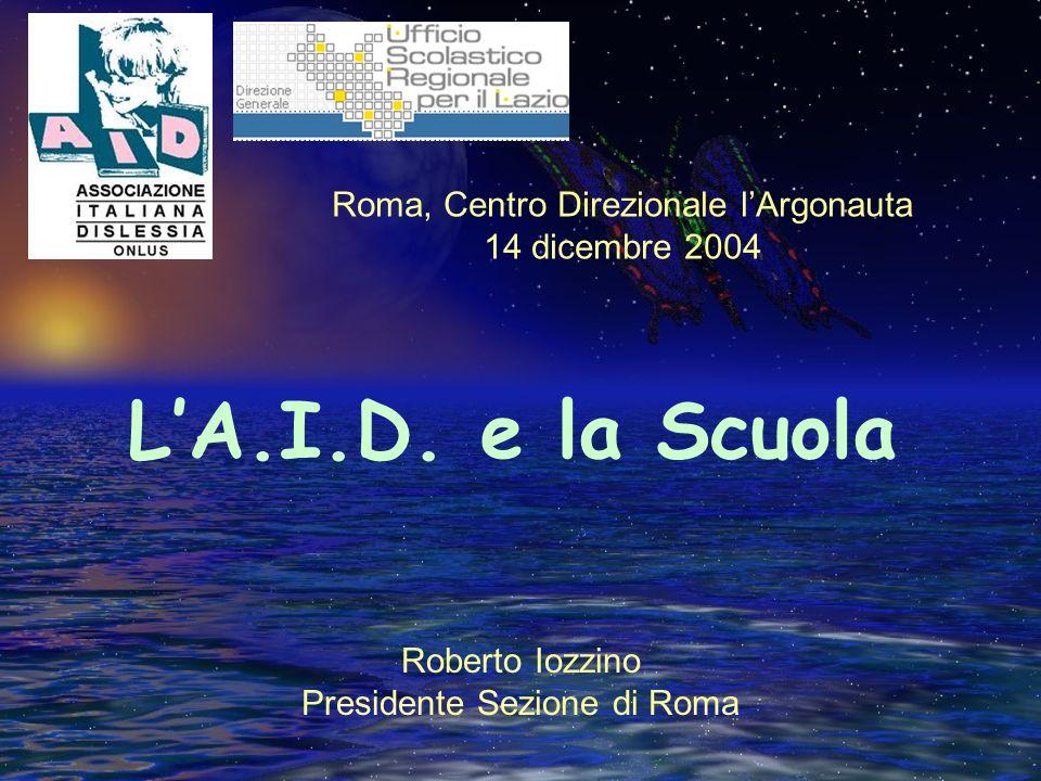 LA.I.D. e la Scuola Roberto Iozzino Presidente Sezione di Roma Roma, Centro Direzionale lArgonauta 14 dicembre 2004