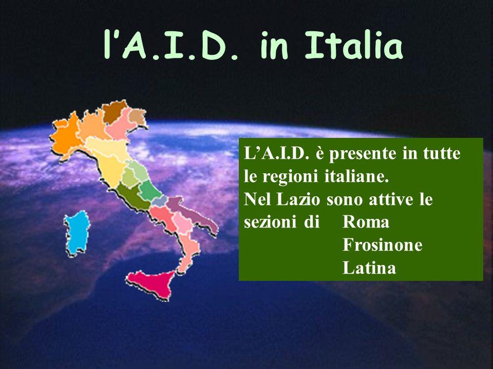 lA.I.D. in Italia LA.I.D. è presente in tutte le regioni italiane. Nel Lazio sono attive le sezioni di Roma Frosinone Latina