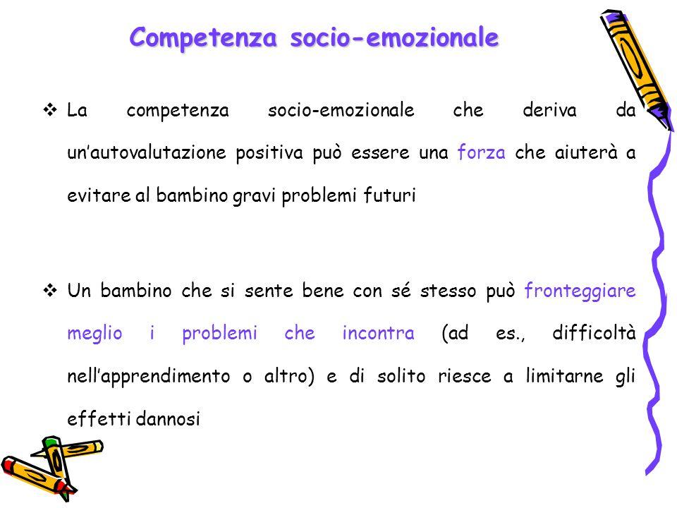 Competenza socio-emozionale La competenza socio-emozionale che deriva da unautovalutazione positiva può essere una forza che aiuterà a evitare al bamb