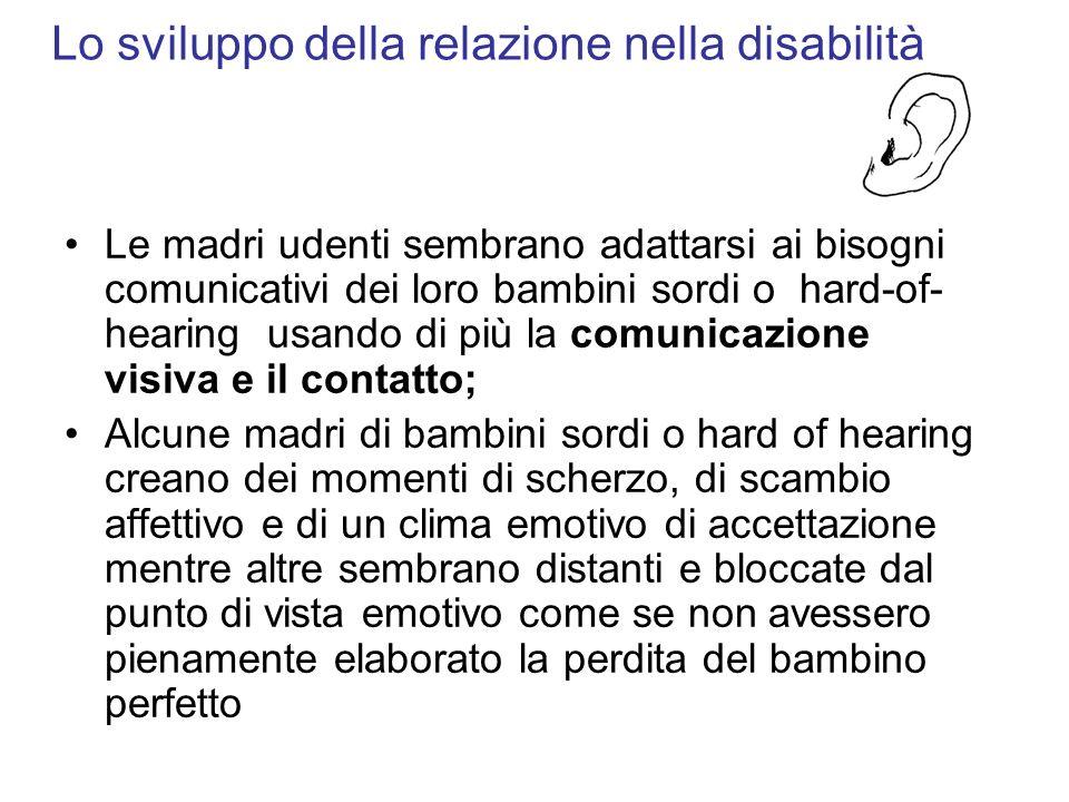 Lo sviluppo della relazione nella disabilità Le madri udenti sembrano adattarsi ai bisogni comunicativi dei loro bambini sordi o hard-of- hearing usan