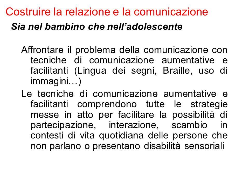 Costruire la relazione e la comunicazione Affrontare il problema della comunicazione con tecniche di comunicazione aumentative e facilitanti (Lingua d