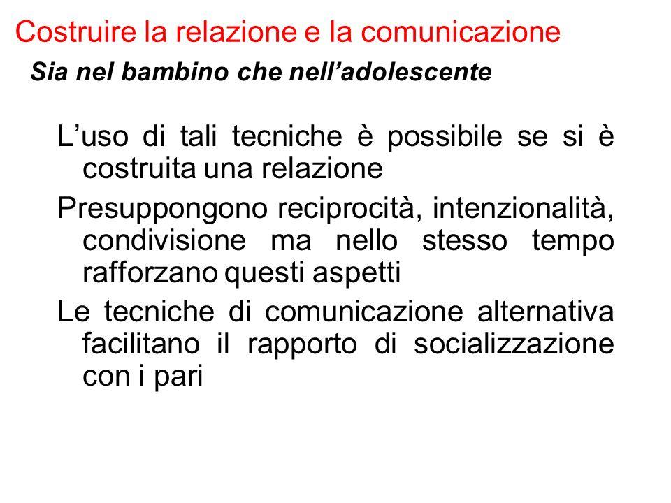 Costruire la relazione e la comunicazione Luso di tali tecniche è possibile se si è costruita una relazione Presuppongono reciprocità, intenzionalità,