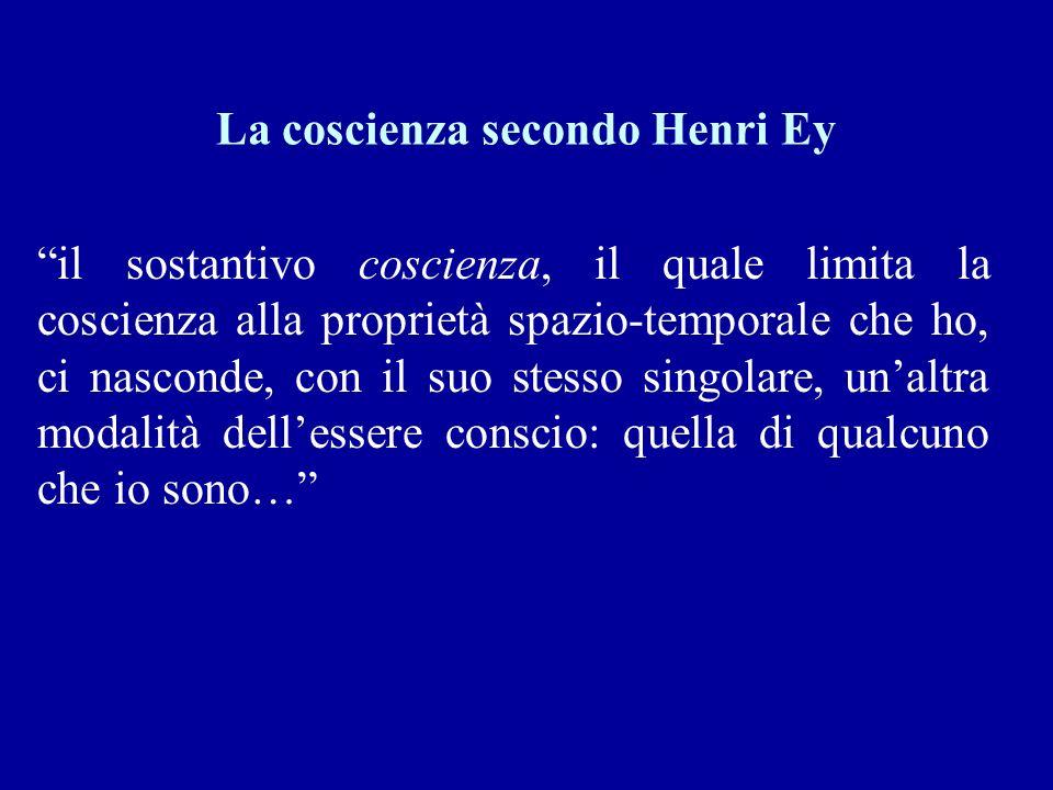 La coscienza secondo Henri Ey il sostantivo coscienza, il quale limita la coscienza alla proprietà spazio-temporale che ho, ci nasconde, con il suo st