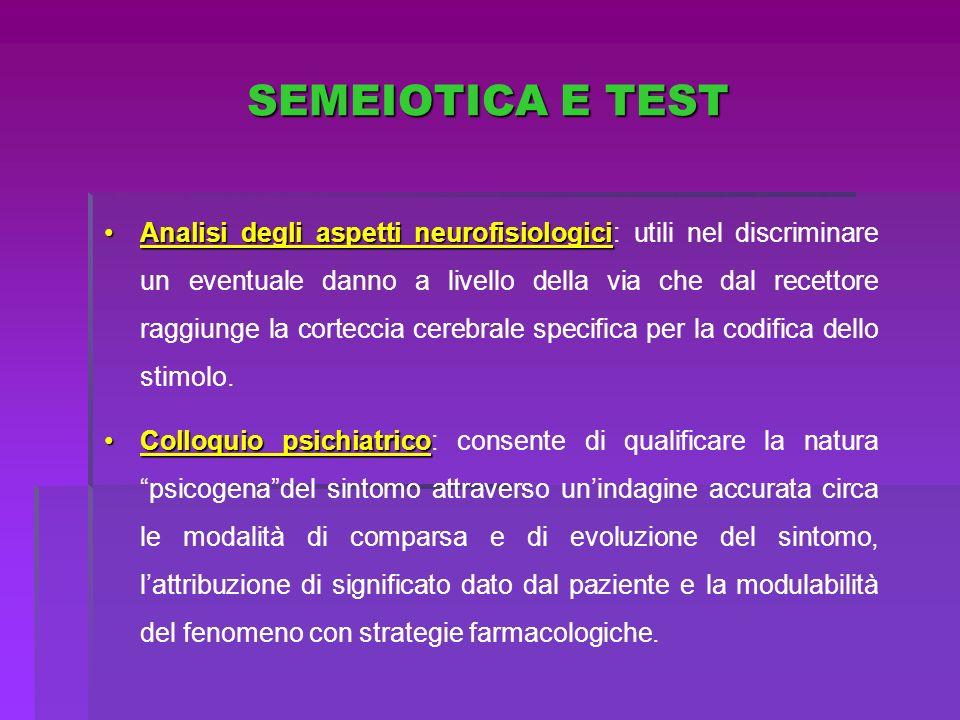 SEMEIOTICA E TEST Analisi degli aspetti neurofisiologiciAnalisi degli aspetti neurofisiologici: utili nel discriminare un eventuale danno a livello de
