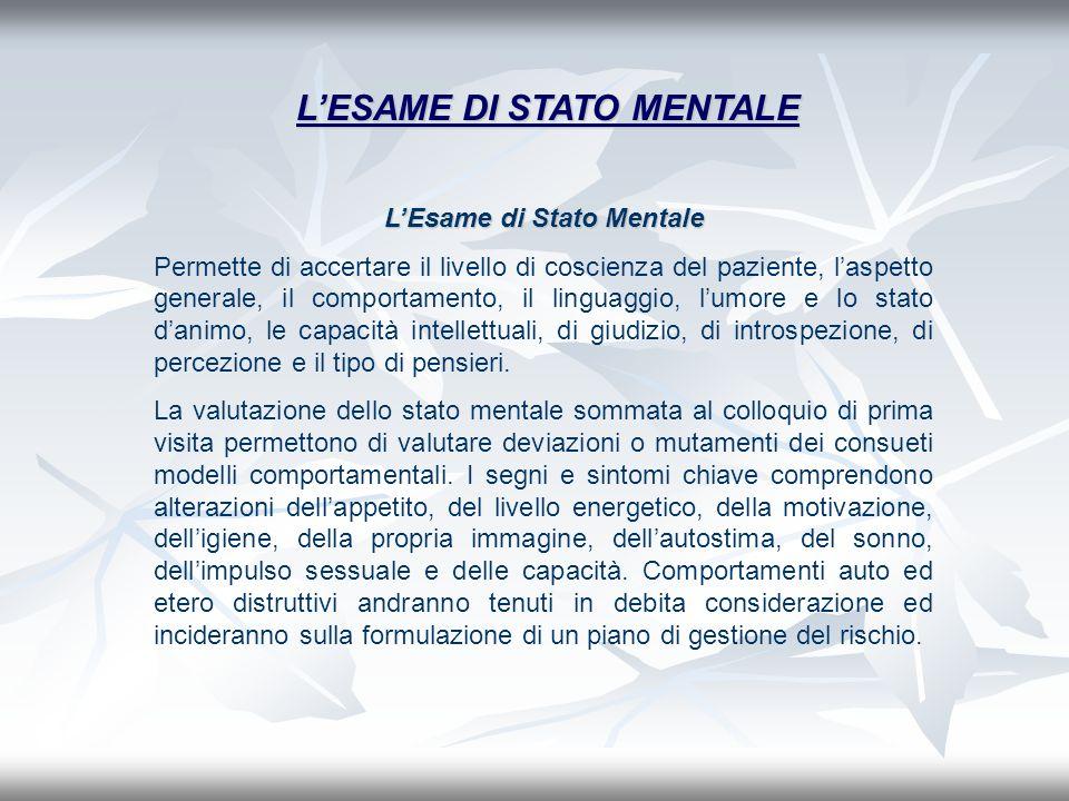 LEsame di Stato Mentale Permette di accertare il livello di coscienza del paziente, laspetto generale, il comportamento, il linguaggio, lumore e lo st