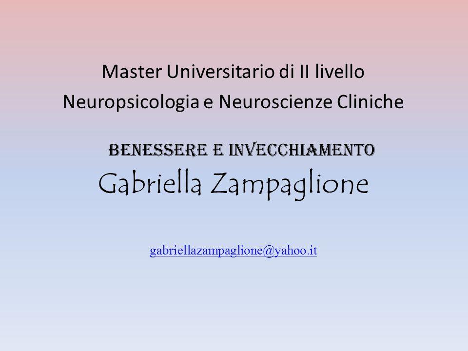 Master Universitario di II livello Neuropsicologia e Neuroscienze Cliniche Benessere e invecchiamento Gabriella Zampaglione gabriellazampaglione@yahoo