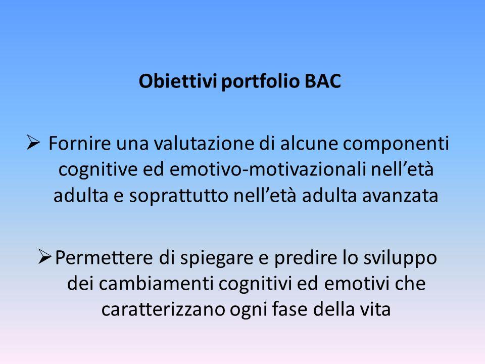Obiettivi portfolio BAC Fornire una valutazione di alcune componenti cognitive ed emotivo-motivazionali nelletà adulta e soprattutto nelletà adulta av